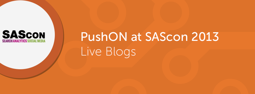 PushON at SAScon 2013 – Day 1: Social Media Meets PR Meets SEO