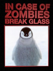 In case of zombies, break the glass to release the penguin. It will definitely help.